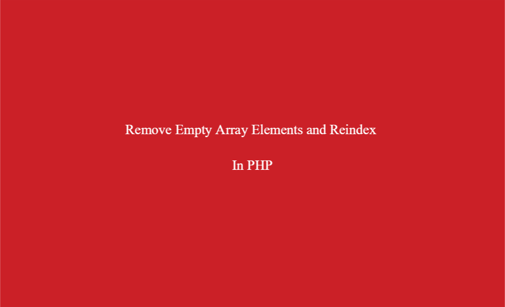 Remove Empty Array Elements and Reindex from an array in PHP